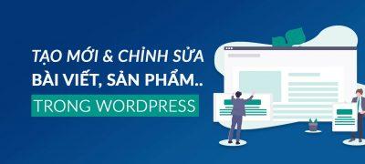 Làm Quen Với WordPress: Tạo -Chỉnh Sửa Bài Viết, Trang, Sản Phẩm