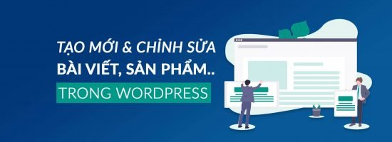 Cách Chỉnh Sửa & Tạo Mới Bài Viết Trên WordPress