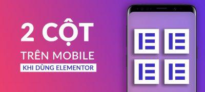 [Elementor] Hiển Thị 2 Cột Trên Mobile