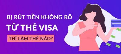 Bị Rút Tiền Không Rõ Từ Thẻ VISA Thì Làm Gì?