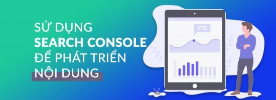 Hướng Dẫn Sử Dụng Search Console Để Phát Triển Nội Dung