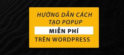 Hướng Dẫn Tạo Popup Cho Website WordPress
