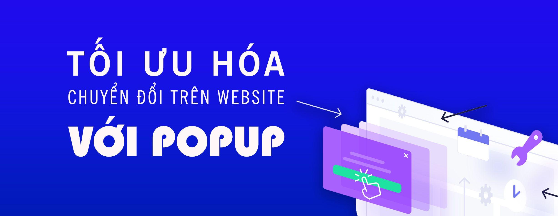 Tối Ưu Hóa Chuyển Đổi Trên Website Với Popup