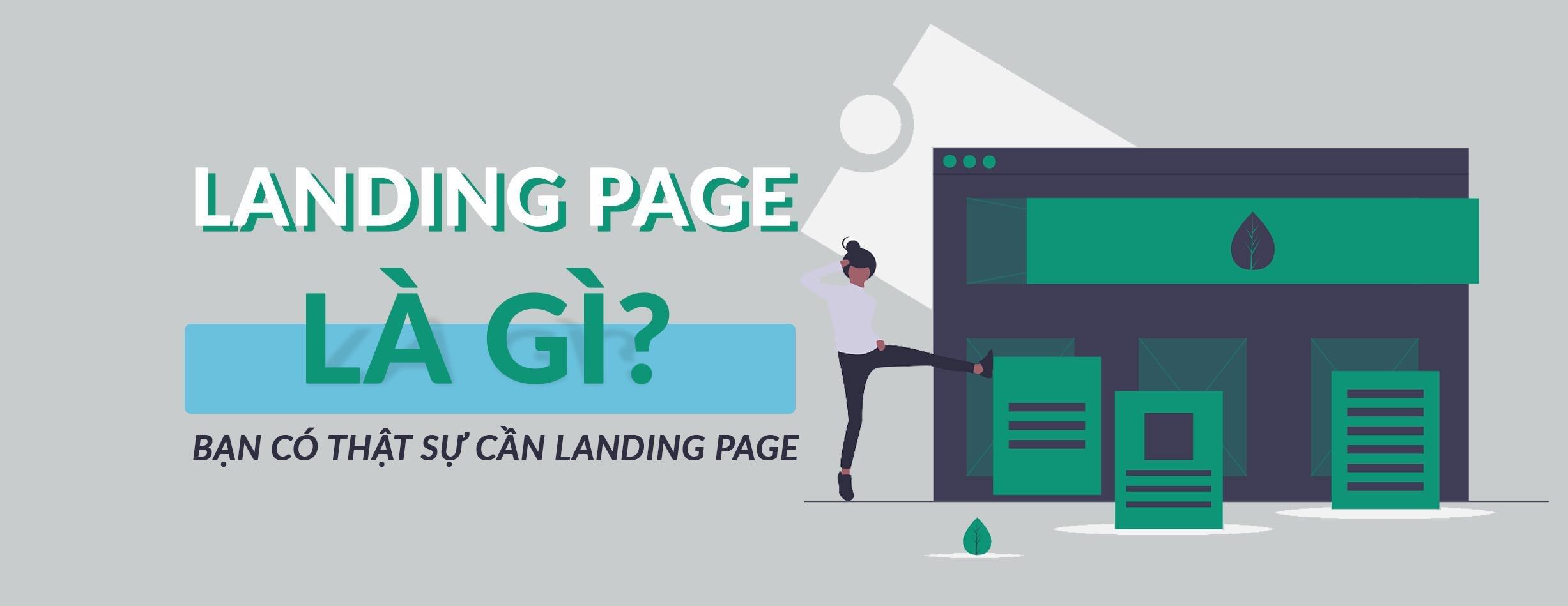 Landing Page Là Gì? Bạn Có Thật Sự Cần Landing Page