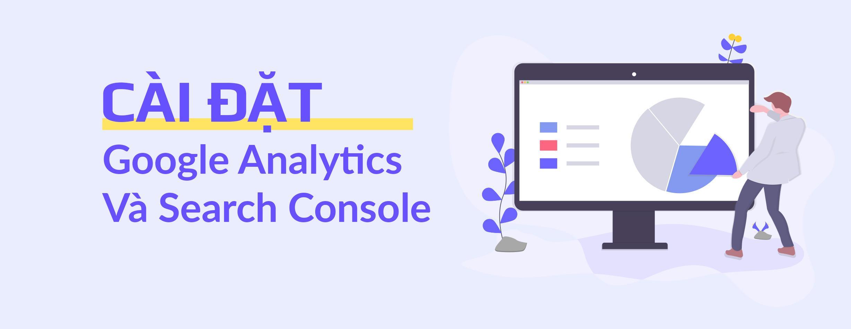 You are currently viewing Hướng Dẫn Cài Đặt Google Analytics Và Search Console