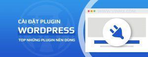 Cài Đặt Plugin Và Những Plugin Nên Dùng Trong WordPress