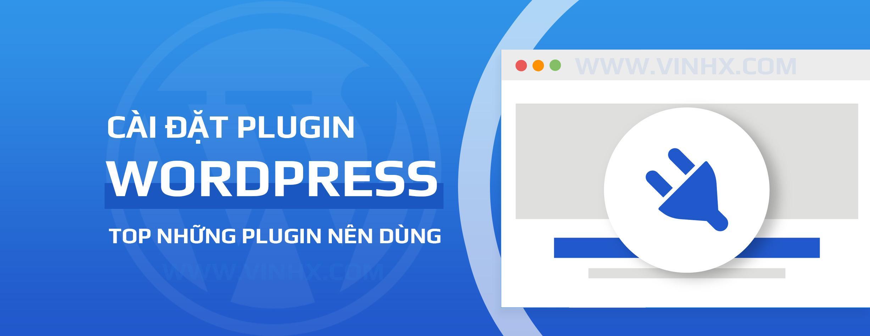 You are currently viewing Cài Đặt Plugin Và Những Plugin Nên Dùng Trong WordPress