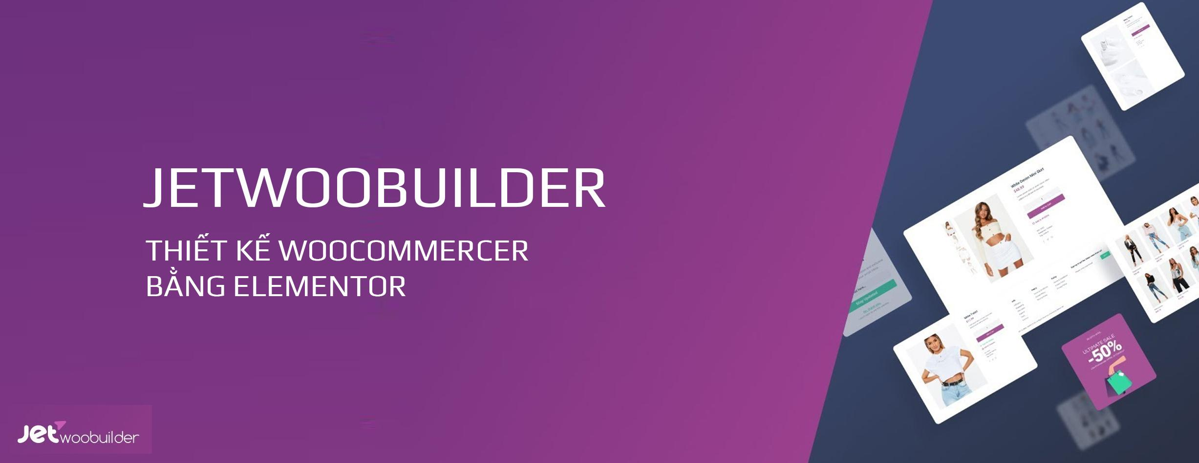 You are currently viewing JetWoobuilder | Thiết Kế Woocommercer Bằng Elementor